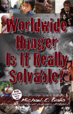 Worldwide Hunger Is It Really Solvable?