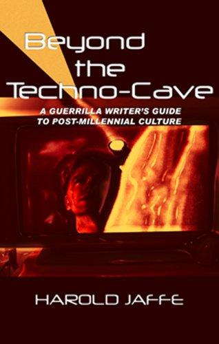 Beyond the Techno-Cave:  Guerrilla Writer's Guide To Postmillennial Culture