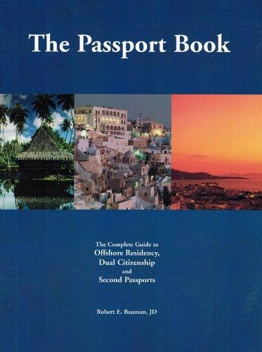 The Passport Book: The Complete Guide to Offshore Residency, Dual Citizenship and Second Passports
