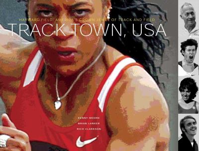 Track Town USA : Hayward Field, America's Crown Jewel of Track and Field