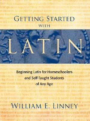 Getting Started with Latin: Beginning Latin for Homeschooled and Self-Taught Students of Any Age