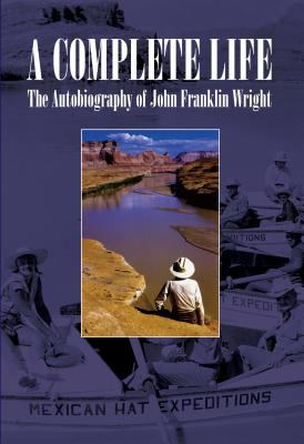 Complete Life : The Autobiography of John Franklin Wright