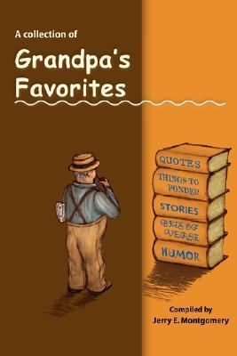 Grandpa's Favorites: A Collection of Quotes, Things to Ponder, Stories, Bits of Verse, and Humor