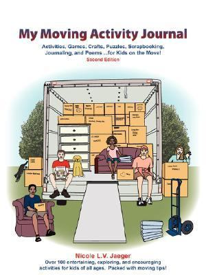 My Moving Activity Journal: Activities, Games, Crafts, Puzzles, Scrapbooking, Journaling, and Poems ... for Kids on the Move!