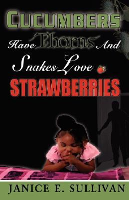 Cucumbers Have Thorns and Snakes Love Strawberries