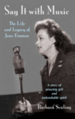 Say It with Music: The Life and Legacy of Jane Froman
