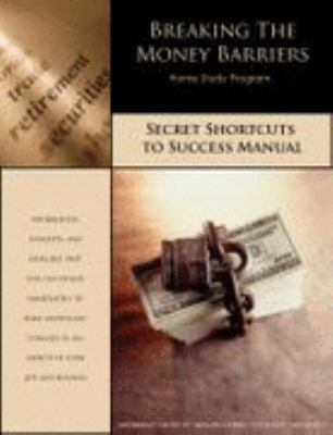 Breaking the Money Barriers Home Study Program: Secret Shortcuts to Success