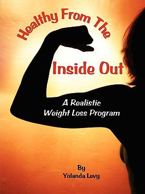 Healthy from the Inside Out: A Realistic Weight Loss Program