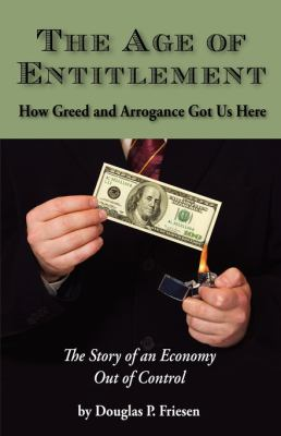 The Age of Entitlement: How Greed and Arrogance Got Us Here - Friesen, Douglas P. pdf epub