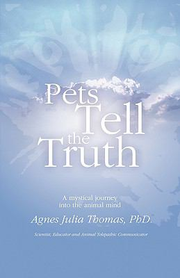 Pets Tell the Truth: A mystical journey into the animal Mind