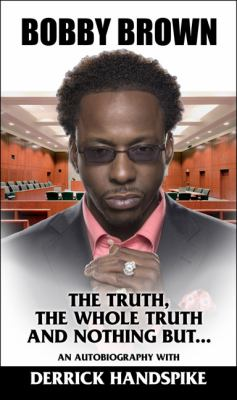 Bobby Brown: The Truth, the Whole Truth and Nothing But...