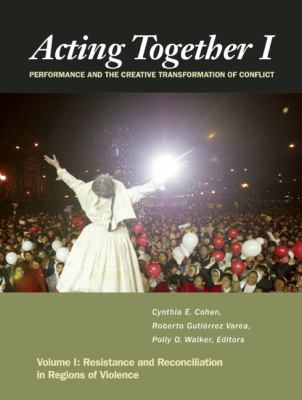 Acting Together : Volume I: Resistance and Reconciliation in Regions of Violence
