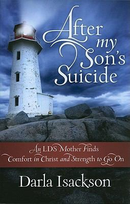 After Ny Son's Suicide : An LDS Mother Finds Comfort in Christ and Strength to Go On