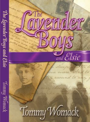 The Lavender Boys and Elsie: The collected Civil War letters of Albert and Elsie Deveraux documenting romance, bloodlust, and the real reason for Picketts Charge