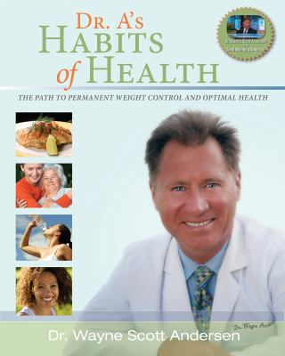 Dr. A's Habits of Health (The Path to Permanent Weight Control and Optimal Health)