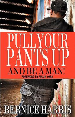 Pull Your Pants Up...And Be A Man!