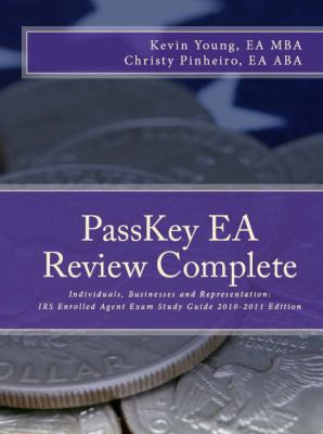 PassKey EA Review Complete: Individuals, Businesses and Representation: IRS Enrolled Agent Exam Study Guide 2010-2011 Edition