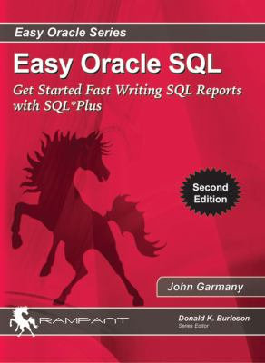 Easy Oracle SQL: Get Started Fast Writing SQL Reports with SQL*Plus (Easy Oracle Series)