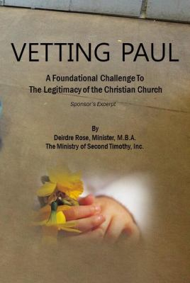 Vetting Paul : A Foundational Challenge to the Legitimacy of the Christian Church