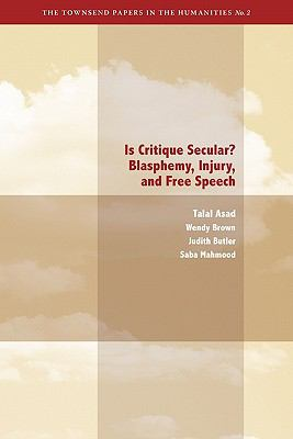 Is Critique Secular?: Blasphemy, Injury, and Free Speech (The Townsend Papers in the Humanties)
