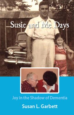 Susie and Me Days : Joy in the Shadow of Dementia