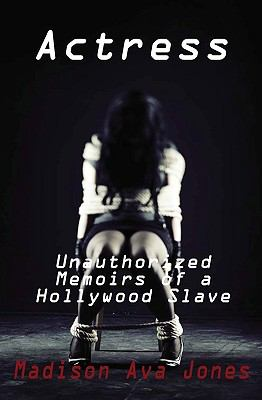 Actress: Unauthorized Memoirs of a Hollywood Slave