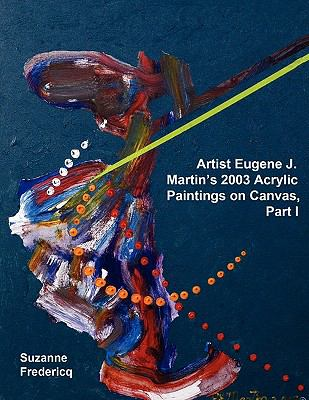 Artist Eugene J. Martin's 2003 Acrylic Paintings on Canvas, Part 1