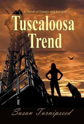 Tuscaloosa Trend : A Novel of Energy and Intrigue
