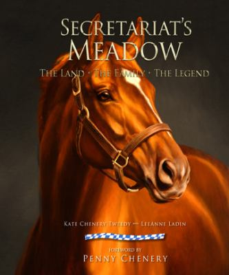 Secretariat's Meadow : The Land, the Family, the Legend