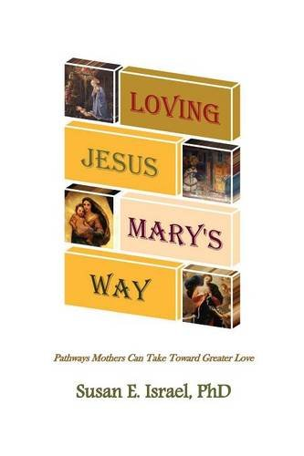 Loving Jesus Mary's Way: Pathways Mothers Can Take Toward Greater Love