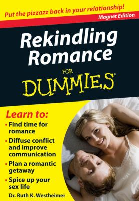 Rekindling Romance for Dummies : Put the Pizzazz Back in Your Relationship!