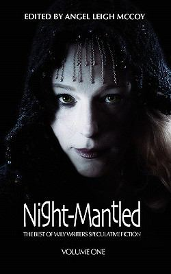 Night-Mantled: The Best of Wily Writers (Volume 1)