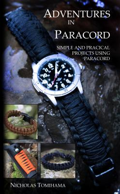 Adventures in Paracord: Survival Bracelets, Watches, Keychains, and More