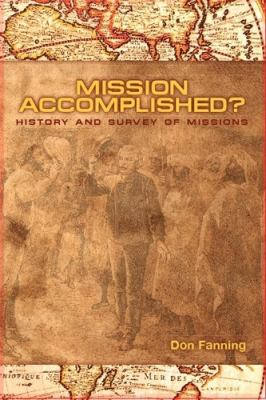 Mission Accomplished? : A History and Survey of Modern Missions