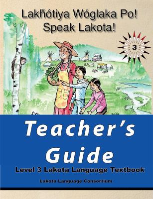 Lakȟ�tiya W�glaka Po! - Speak Lakota! Level 3 Teacher's Guide