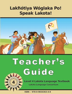 Lakȟ�tiya W�glaka Po! - Speak Lakota! Level 4 Teacher's Guide