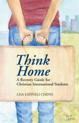 Think Home : A Reentry Guide for Christian International Students