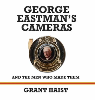 George Eastman's Cameras and the Men Who Made Them