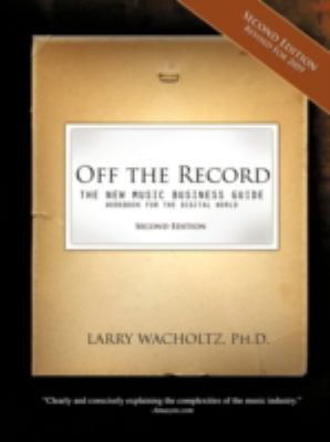 Off the Record-(second edition) The New Music Business Guide and Workbook for the Digital World