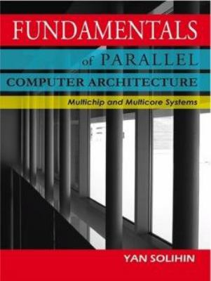 Fundamentals of Parallel Computer Architecture : Multichip and Multicore Systems