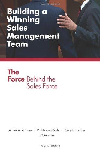 Building a Winning Sales Management Team: The Force Behind the Sales Force