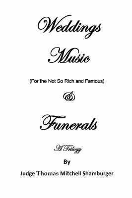 Weddings Music (for the Not So Rich and Famous) and Funerals : A Trilogy