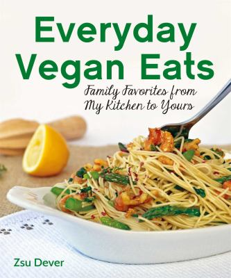 Everyday Vegan Eats : Family Favorites from My Kitchen to Yours