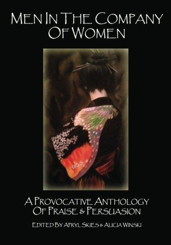 Men in the Company of Women: A Provocative Anthology of Praise & Persuasion (Volume 2)