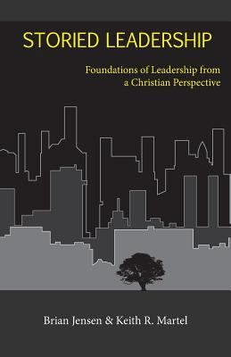 Storied Leadership : Foundations of Leadership from a Christian Perspective