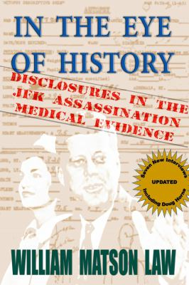 In the Eye of History : Disclosures in the JFK Assassination Medical Evidence