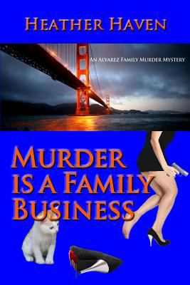 Murder Is a Family Business : Book One of the Alvarez Family Murder Mysteries