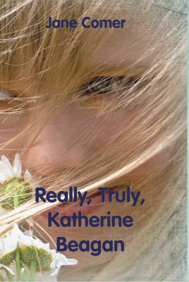 Really, Truly, Katherine Beagan