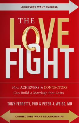 Love Fight : How Achievers and Connectors Can Build a Marriage That Lasts