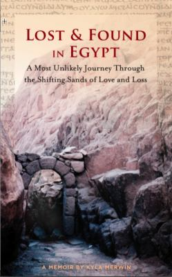 Lost and Found in Egypt : A Most Unlikely Journey Through the Shifting Sands of Love and Loss